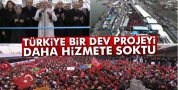 Türkiye bir dev projeyi daha hizmete soktu