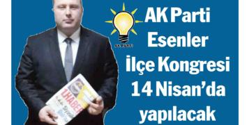 AK Parti Esenler İlçe Kongresi 14 Nisan'da yapılacak