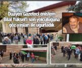Milli Gazete'nin eski spor müdürü Bilal Yüksel son yolculuğa uğurlandı
